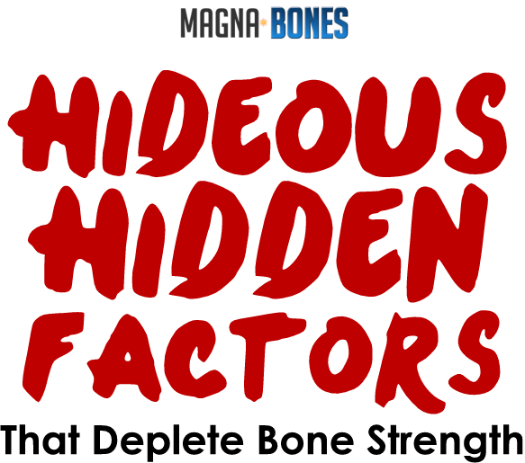 Hideous Hidden Factors That Deplete Bone Strength